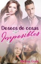 DESEOS DE COSAS IMPOSIBLES by MelissaGade