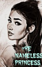 The Nameless Princess (Bloodily Completed - LizQuen)  by cheeve101