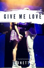 Give me Love #Leonetta by purposers