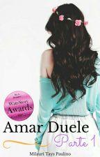 Amar Duele © I #Pnovel #Wattys2017 by Miliila_