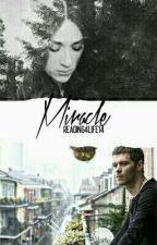 Miracle  ~Klaus Mikaelson~ by reading4life14