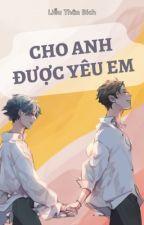 [ĐM - HOÀN] Cho Anh Được Yêu Em by LieuThanBich