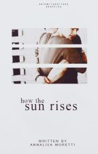 How The Sun Rises by moretti-