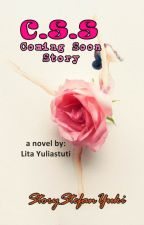 C.S.S [Coming Soon Story] by StoryStefanYuki
