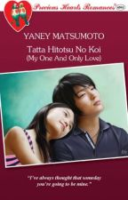 Tatta Hitotsu no Koi (COMPLETE- My One And Only Love) [Published 2012 under PHR] by YaneyChinita