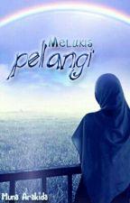 Melukis Pelangi [SELESAI] by MunaRidha