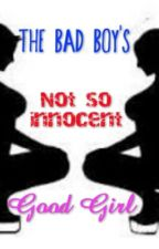 The Bad Boy's Not so Innocent Good Girl by momma_duck222