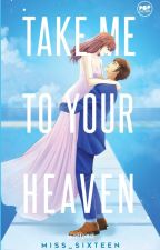 Take Me To Your Heaven (EDITING) (TO BE PUBLISH SOON BY SUMMIT -POP FICTION) by Miss_Sixteen