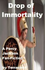 Drop of Immortality (Percy Jackson Fan-Fiction) by Terrace44
