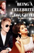 Being A Celebrities Daughter by jelenator_5ever