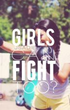 Girls Can Fight Too? by JsadieSays