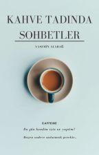 Kahve Tadında Sohbet by kumsal44star