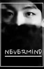 Nevermind [EXO {ChanBaek} FF] by Nikame_coleya