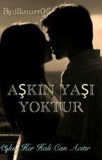 AŞKIN YAŞI YOKTUR by ilknurr06
