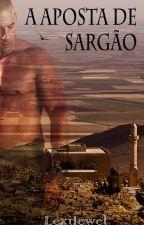 A Aposta de Sargão by LexiJewel