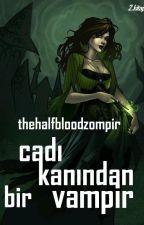 cadı kanından bir vampir by thehalfbloodzompir