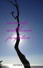 moments - niall horan fanfiction by JordanCartier
