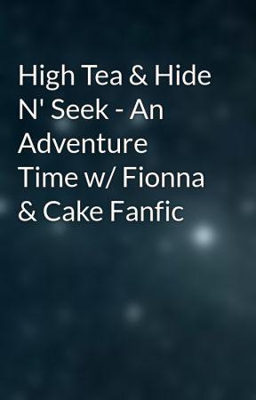 High Tea Hide N Seek An Adventure Time W Fionna Cake Fanfic