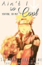 A SasuNaru Fanfiction ( BoyXBoy ) | Ain't I So Cool by sexykookie