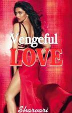 Vengeful Love (ON HOLD) by Sharvari410