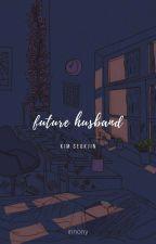 My Dear Future Husband [BTS Jin FF] by innony