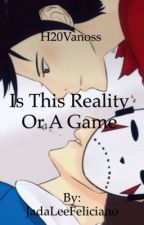 Is this reality or a game? (H20Vanoss Fanfic) by 10Heichou12