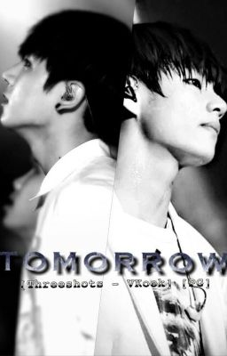 [Threeshots - VKook] [PG] Tomorrow