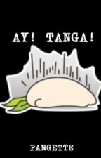 AY! TANGA! (one shot) by PANGETTE