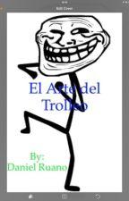 EL ARTE DEL TROLLEO by ruanin