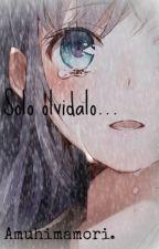 Solo olvídalo... by amuhimamori
