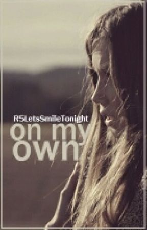 On My Own  》R5 Fanfic♡ by R5LetsSmileTonight