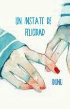 Un instate de felicidad by -Idunu