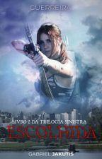 Escolhida || Livro 2 da Trilogia Sinistra by GabbsDivergent