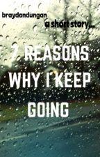 7 Reasons Why I Keep Going by braydondungan