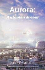 Aurora :A utopian dream by phantompages