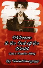 The End Of The World: Levi x Reader by TsukishimaGayy