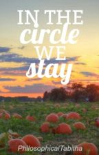 In the Circle we stay by PhilosophicalTabitha