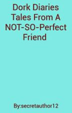 Dork Diaries                                  Tales From A NOT-SO-Perfect Friend by secretauthor12
