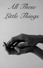 All These Little Things (Larry/ Niam) ( AU ) #Wattys2016 by Sophie_2101