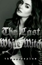 The Last White Witch {Book 2} by theashasylum