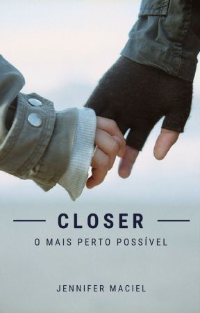 Closer - Parte I by JenniferMaciel9