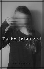Tylko (nie) on! [❌]  by Delanle