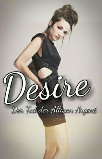 Desire ~ Der Tod der Allison Argent ➳ Vampire Diaries & Teen Wolf Crossover