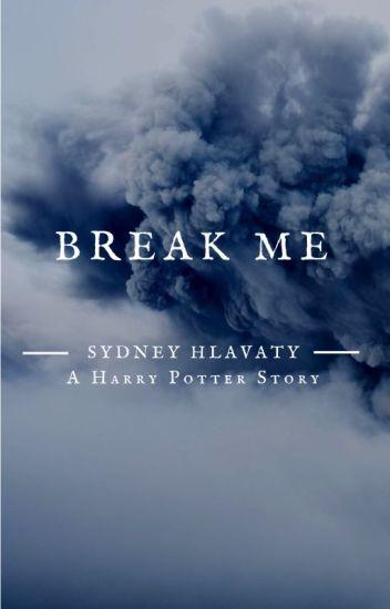 Break Me || Harry Potter