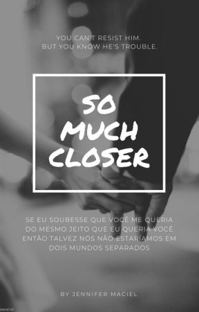 So Much Closer by JenniferMaciel9
