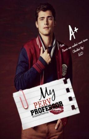 My Perv Professor (Editing) by SchatzieTheDog