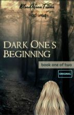 The Darks Ones Beginning [COMPLETED] [ORIGINAL] by BloodMoonTwins
