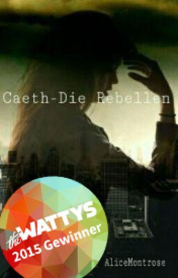 Caeth-Die Rebellen    #Wattys2015