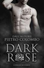 Dark Rose || di PietroColombo (IN REVISIONE) by PietroColombo