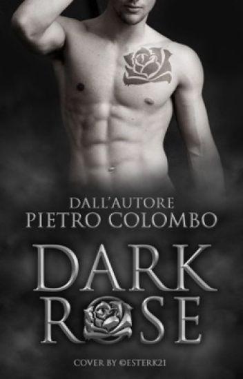 Dark Rose || di PietroColombo (IN REVISIONE)